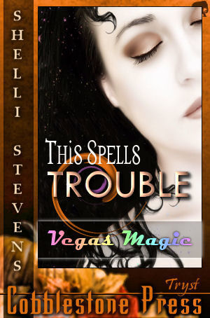 The Spells Trouble [Vegas Magic 1] Shelli Stevens